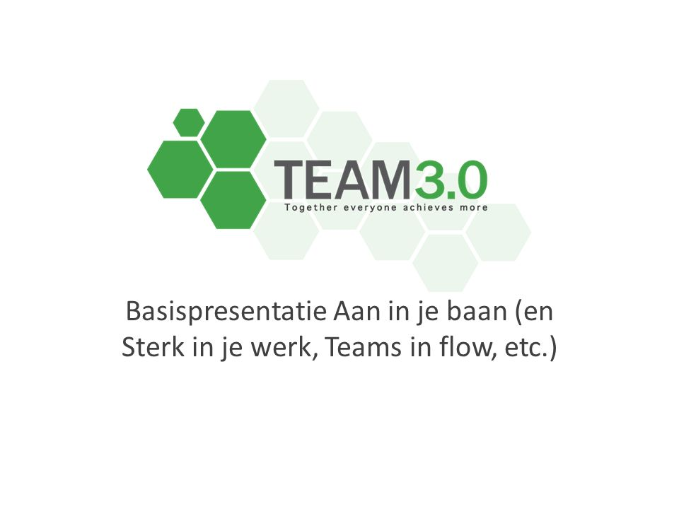 Basispresentatie Aan in je baan (en Sterk in je werk, Teams in flow, etc.)