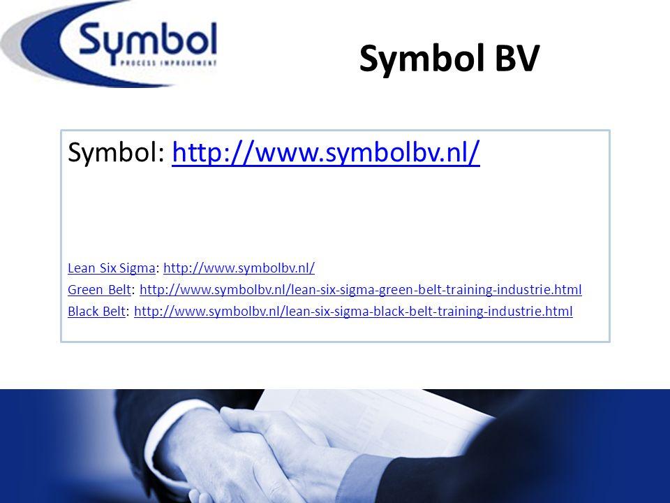 Symbol BV Symbol: http://www.symbolbv.nl/http://www.symbolbv.nl/ Lean Six SigmaLean Six Sigma: http://www.symbolbv.nl/http://www.symbolbv.nl/ Green BeltGreen Belt: http://www.symbolbv.nl/lean-six-sigma-green-belt-training-industrie.htmlhttp://www.symbolbv.nl/lean-six-sigma-green-belt-training-industrie.html Black BeltBlack Belt: http://www.symbolbv.nl/lean-six-sigma-black-belt-training-industrie.htmlhttp://www.symbolbv.nl/lean-six-sigma-black-belt-training-industrie.html