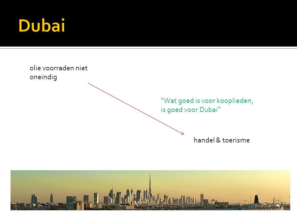 """olie voorraden niet oneindig handel & toerisme """"Wat goed is voor kooplieden, is goed voor Dubai"""""""