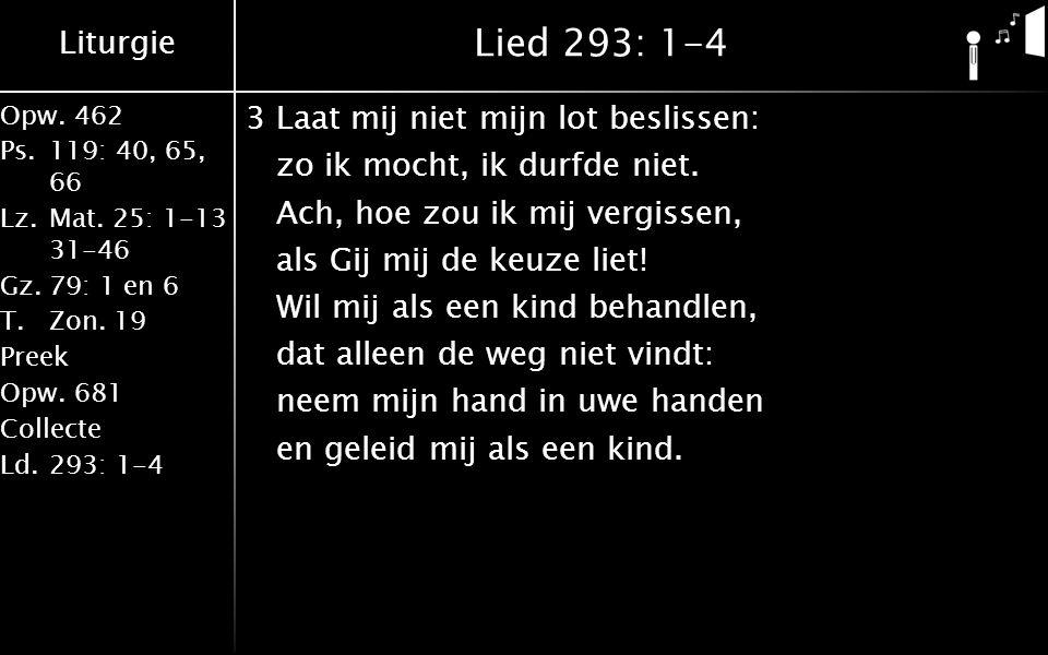 Liturgie Opw.462 Ps.119: 40, 65, 66 Lz.Mat. 25: 1-13 31-46 Gz.79: 1 en 6 T.Zon. 19 Preek Opw.681 Collecte Ld.293: 1-4 Lied 293: 1-4 3Laat mij niet mij