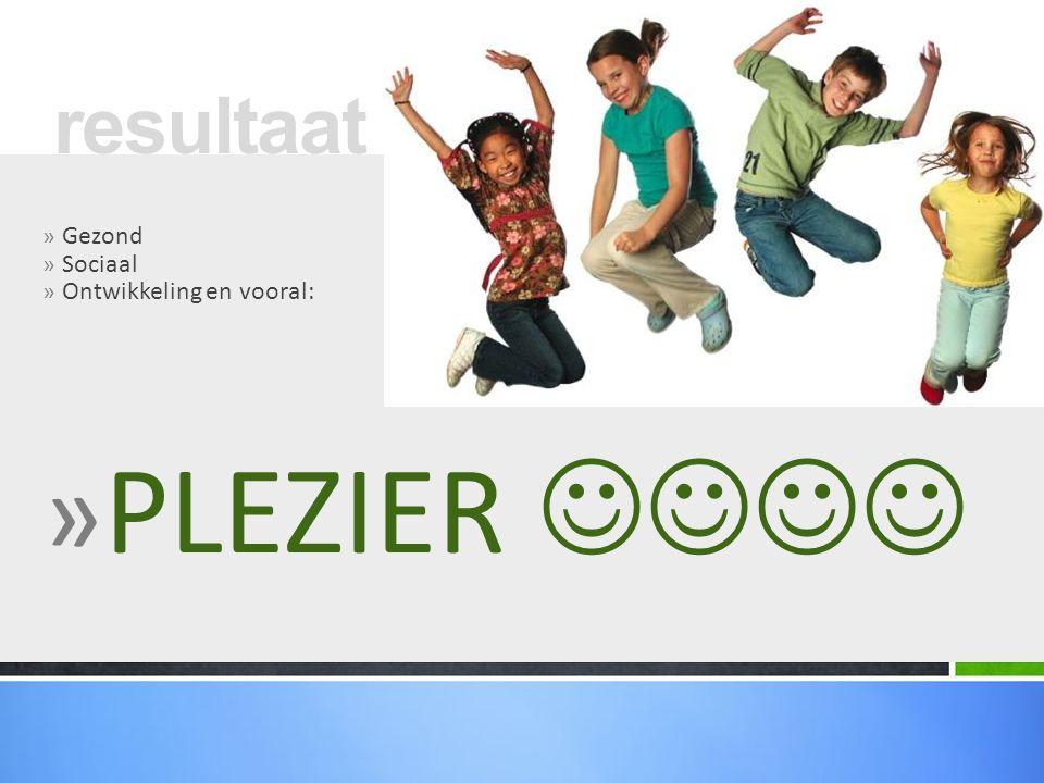 » Gezond » Sociaal » Ontwikkeling en vooral: » PLEZIER resultaat