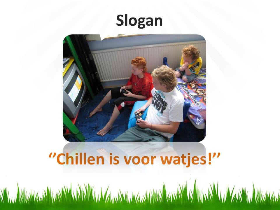 ''Chillen is voor watjes!'' Slogan