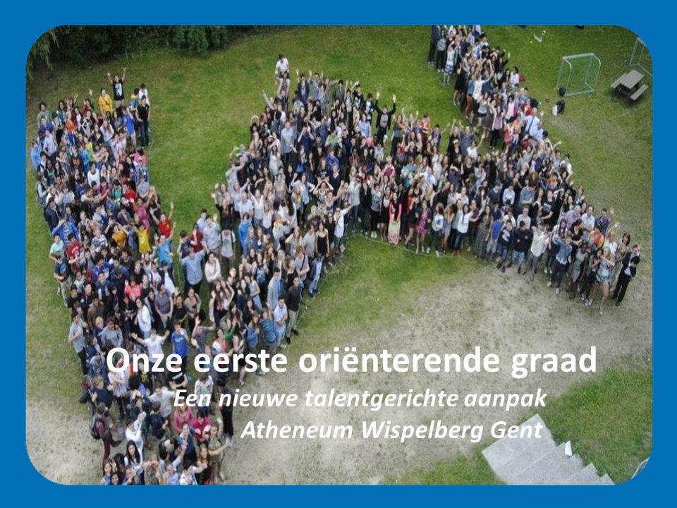 Onze eerste oriënterende graad Een nieuwe talentgerichte aanpak Atheneum Wispelberg Gent