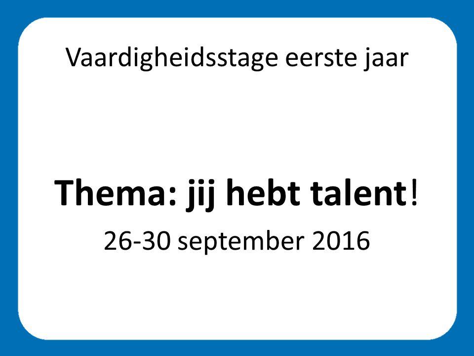 Vaardigheidsstage eerste jaar Thema: jij hebt talent! 26-30 september 2016