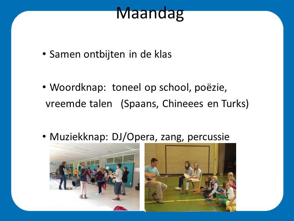 Maandag Samen ontbijten in de klas Woordknap: toneel op school, poëzie, vreemde talen (Spaans, Chineees en Turks) Muziekknap: DJ/Opera, zang, percussie