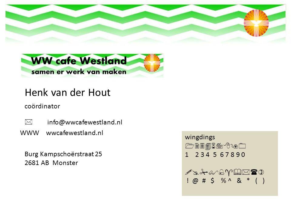 Henk van der Hout coördinator  info@wwcafewestland.nl wingdings  1 2 3 4 5 6 7 8 9 0  .