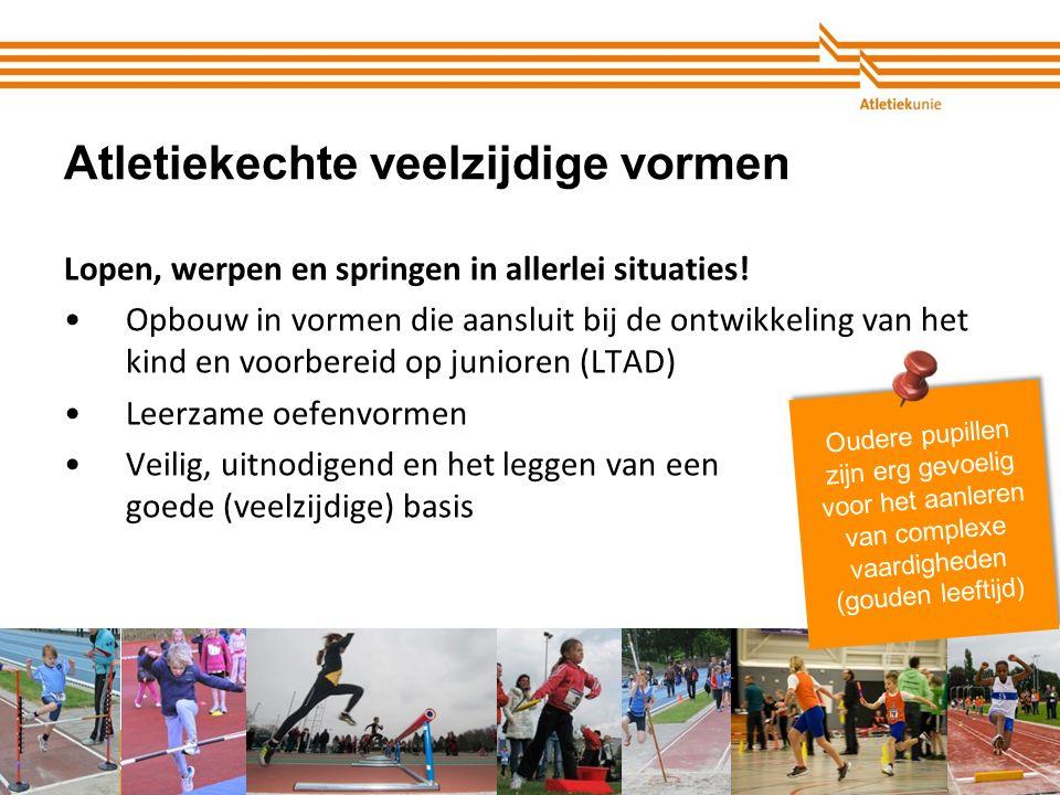Atletiekunie Atletiekechte veelzijdige vormen Lopen, werpen en springen in allerlei situaties.