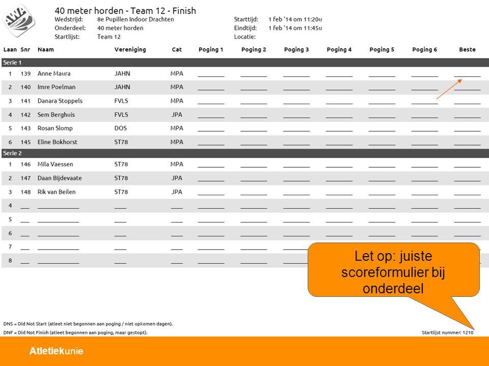 Atletiekunie Let op: juiste scoreformulier bij onderdeel