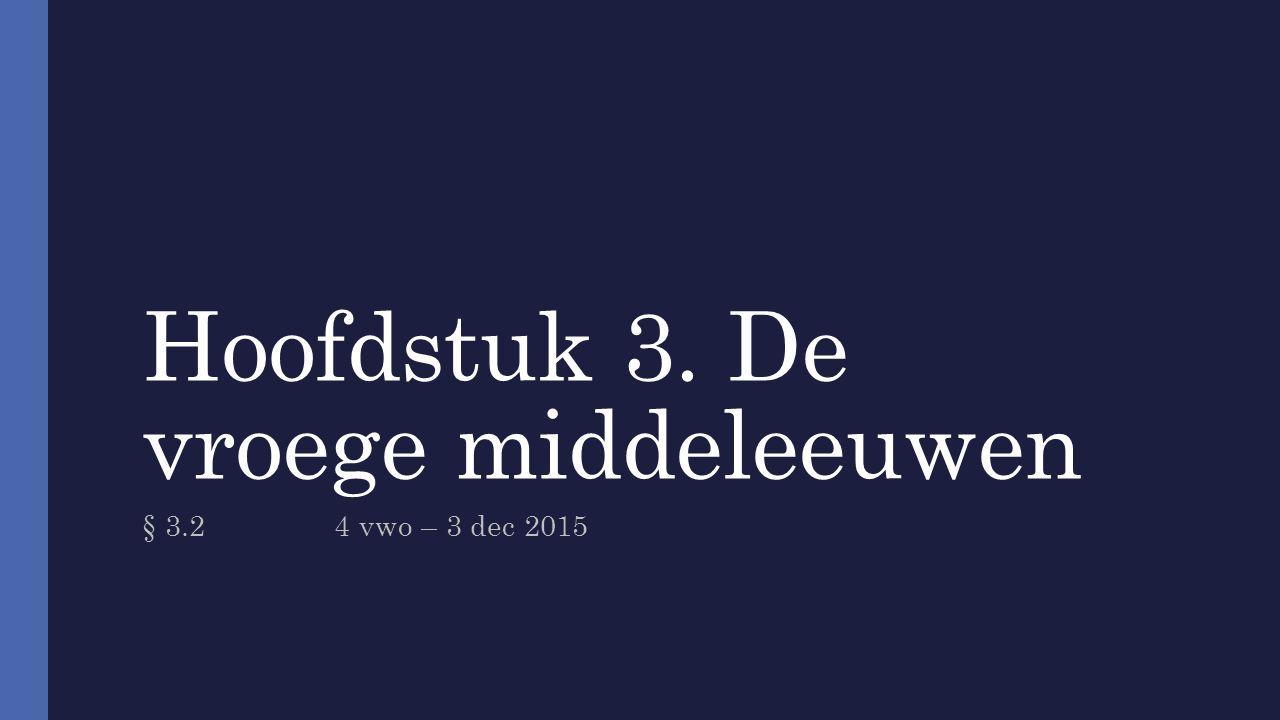 Hoofdstuk 3. De vroege middeleeuwen § 3.24 vwo – 3 dec 2015