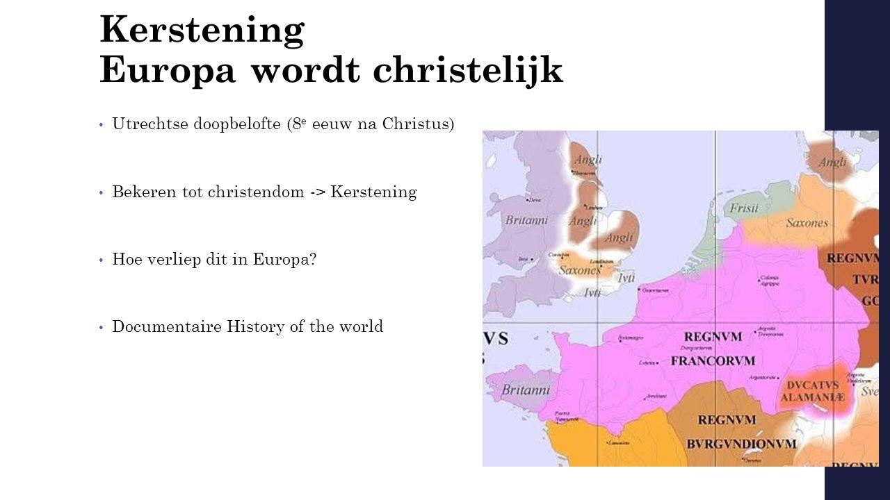 Kerstening Europa wordt christelijk Utrechtse doopbelofte (8 e eeuw na Christus) Bekeren tot christendom -> Kerstening Hoe verliep dit in Europa.