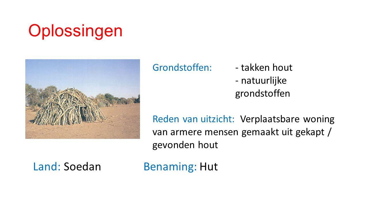 Oplossingen Land: SoedanBenaming: Hut Grondstoffen: - takken hout - natuurlijke grondstoffen Reden van uitzicht: Verplaatsbare woning van armere mensen gemaakt uit gekapt / gevonden hout