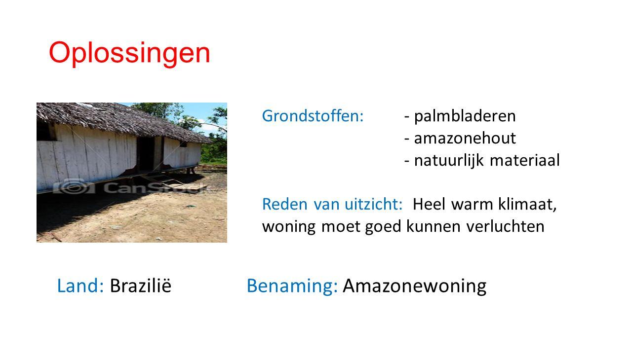 Oplossingen Land: BraziliëBenaming: Amazonewoning Grondstoffen: - palmbladeren - amazonehout - natuurlijk materiaal Reden van uitzicht: Heel warm klimaat, woning moet goed kunnen verluchten