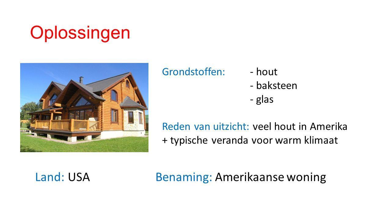 Oplossingen Land: USA Benaming: Amerikaanse woning Grondstoffen:- hout - baksteen - glas Reden van uitzicht: veel hout in Amerika + typische veranda voor warm klimaat