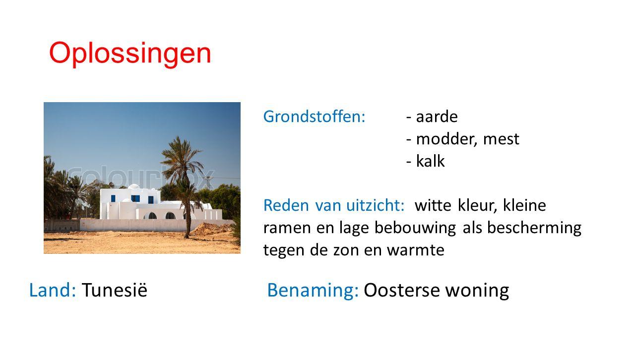 Oplossingen Land: TunesiëBenaming: Oosterse woning Grondstoffen: - aarde - modder, mest - kalk Reden van uitzicht: witte kleur, kleine ramen en lage bebouwing als bescherming tegen de zon en warmte