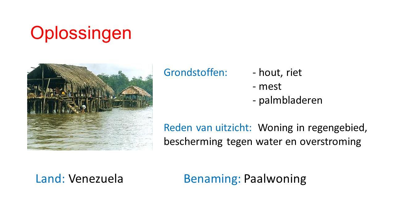 Oplossingen Land: Venezuela Benaming: Paalwoning Grondstoffen: - hout, riet - mest - palmbladeren Reden van uitzicht: Woning in regengebied, bescherming tegen water en overstroming