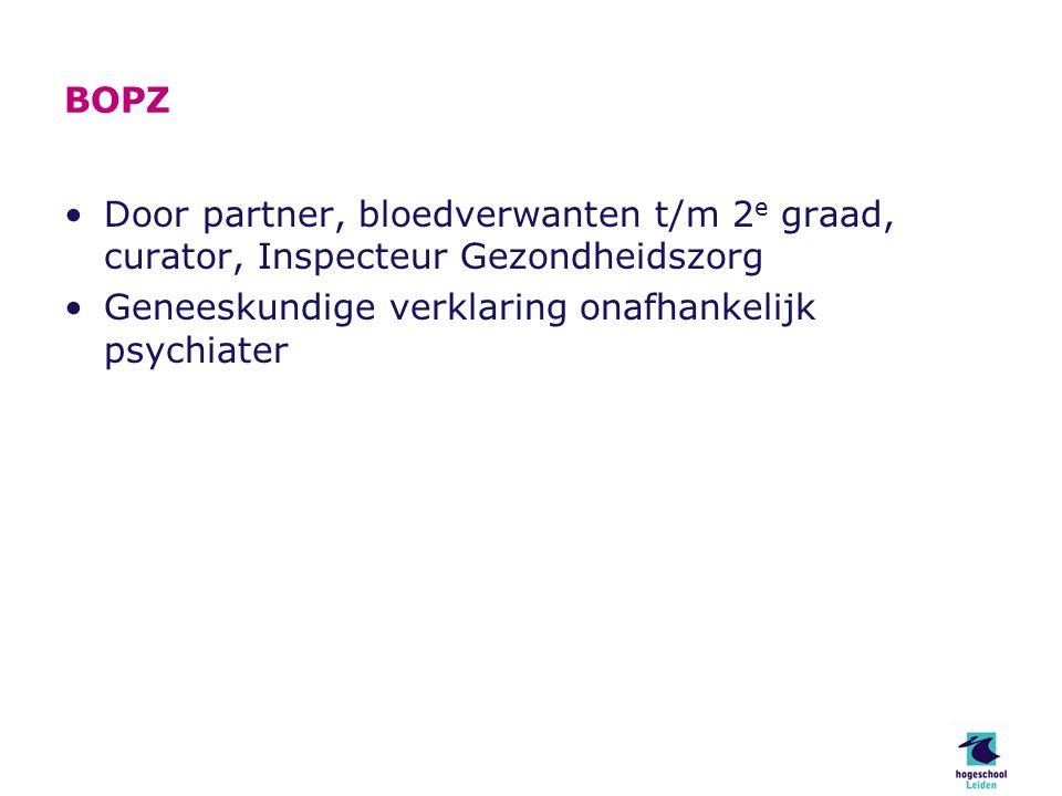 BOPZ Door partner, bloedverwanten t/m 2 e graad, curator, Inspecteur Gezondheidszorg Geneeskundige verklaring onafhankelijk psychiater
