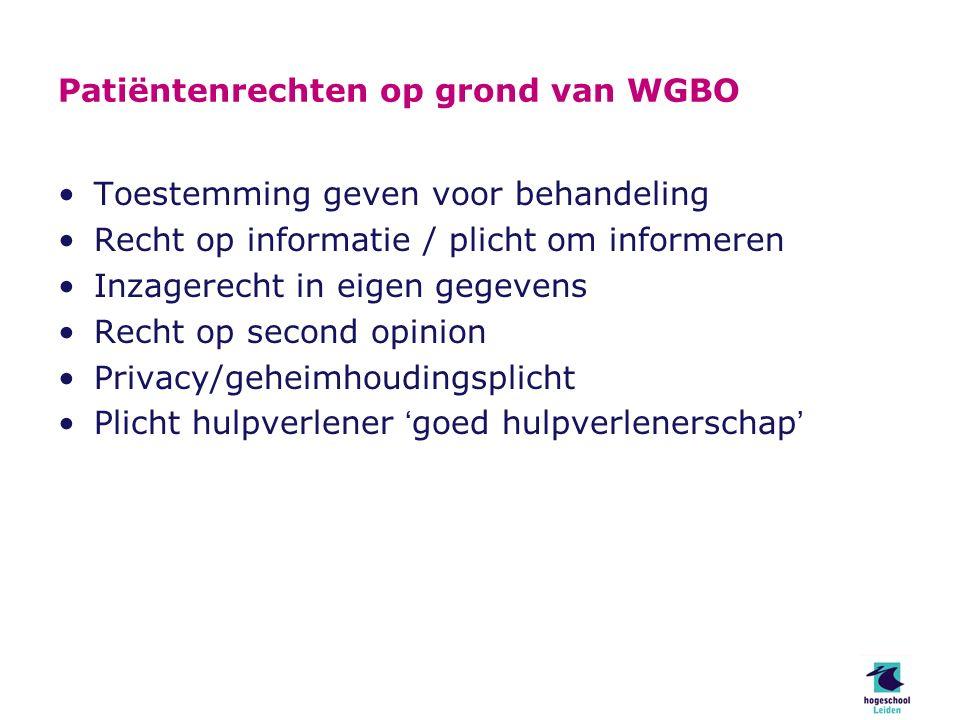Patiëntenrechten op grond van WGBO Toestemming geven voor behandeling Recht op informatie / plicht om informeren Inzagerecht in eigen gegevens Recht op second opinion Privacy/geheimhoudingsplicht Plicht hulpverlener 'goed hulpverlenerschap'