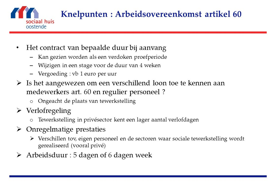 Het contract van bepaalde duur bij aanvang – Kan gezien worden als een verdoken proefperiode – Wijzigen in een stage voor de duur van 4 weken – Vergoeding : vb 1 euro per uur  Is het aangewezen om een verschillend loon toe te kennen aan medewerkers art.