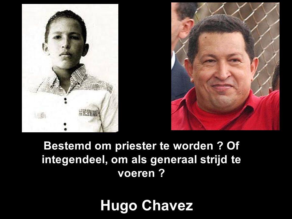 Bestemd om priester te worden ? Of integendeel, om als generaal strijd te voeren ? Hugo Chavez