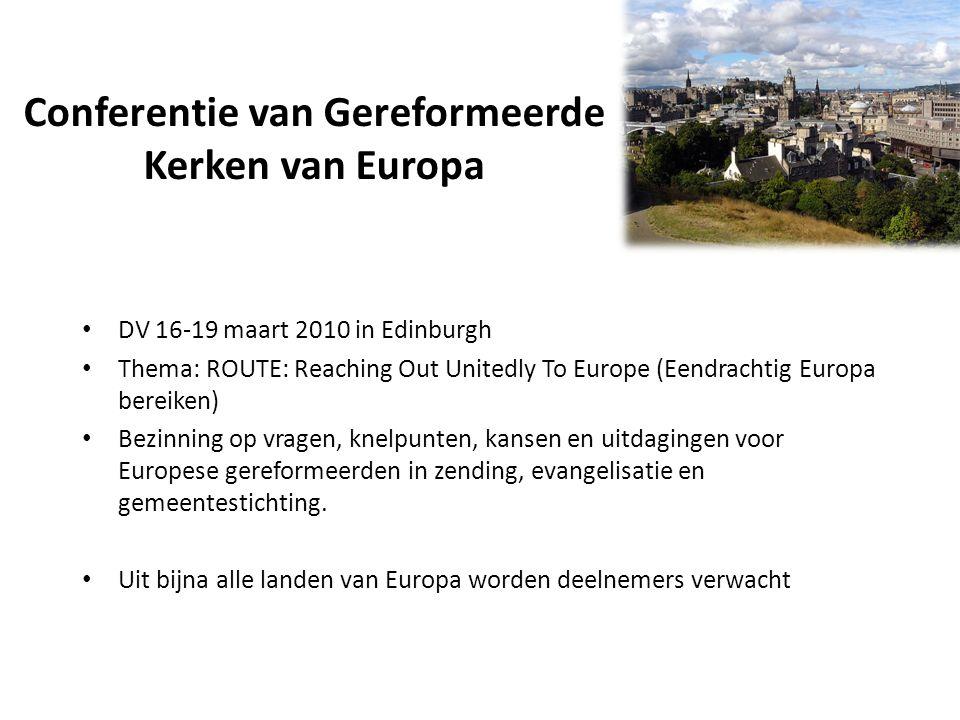Conferentie van Gereformeerde Kerken van Europa DV 16-19 maart 2010 in Edinburgh Thema: ROUTE: Reaching Out Unitedly To Europe (Eendrachtig Europa bereiken) Bezinning op vragen, knelpunten, kansen en uitdagingen voor Europese gereformeerden in zending, evangelisatie en gemeentestichting.