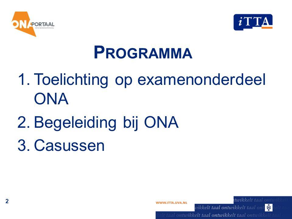 P ROGRAMMA 1.Toelichting op examenonderdeel ONA 2.Begeleiding bij ONA 3.Casussen 2