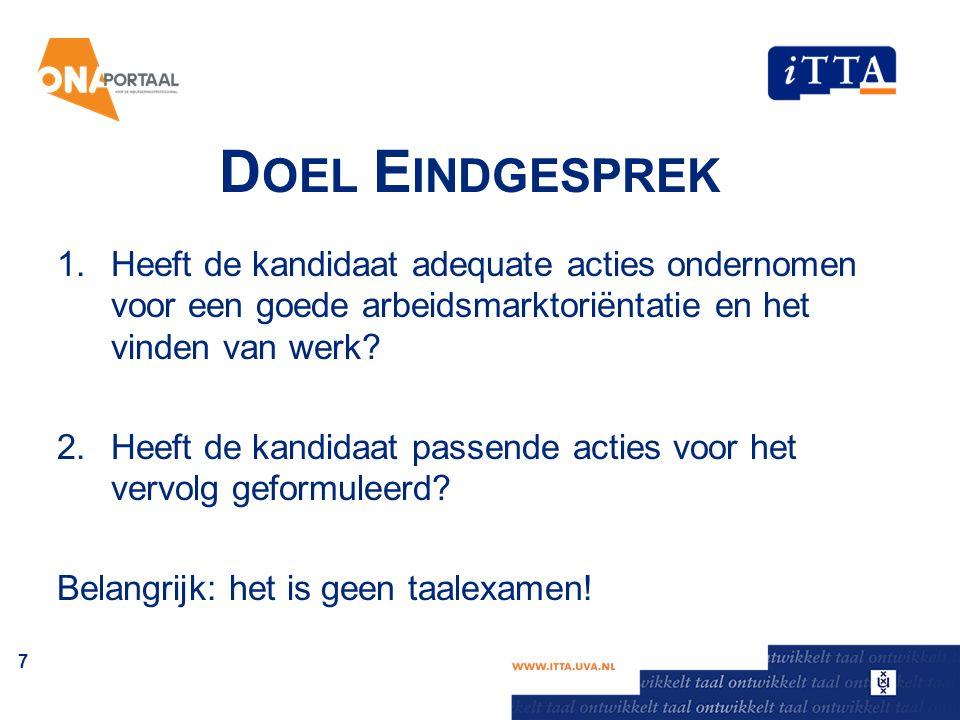 D OEL E INDGESPREK 1.Heeft de kandidaat adequate acties ondernomen voor een goede arbeidsmarktoriëntatie en het vinden van werk.