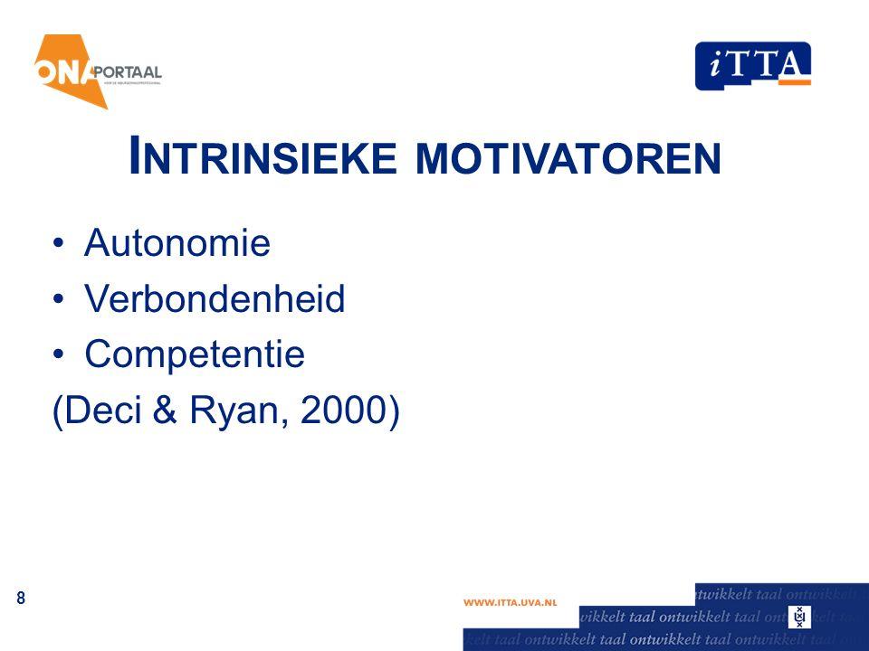 I NTRINSIEKE MOTIVATOREN Autonomie Verbondenheid Competentie (Deci & Ryan, 2000) 8