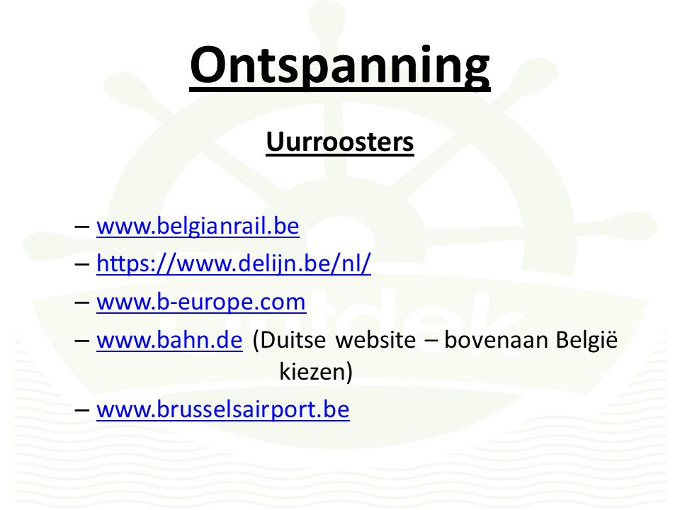 Ontspanning Uurroosters – www.belgianrail.be www.belgianrail.be – https://www.delijn.be/nl/ https://www.delijn.be/nl/ – www.b-europe.com www.b-europe.com – www.bahn.de (Duitse website – bovenaan België kiezen) www.bahn.de – www.brusselsairport.be www.brusselsairport.be