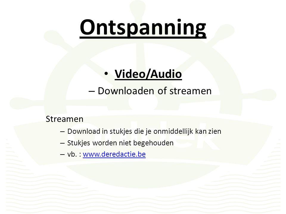 Ontspanning Video/Audio – Downloaden of streamen Streamen – Download in stukjes die je onmiddellijk kan zien – Stukjes worden niet begehouden – vb.