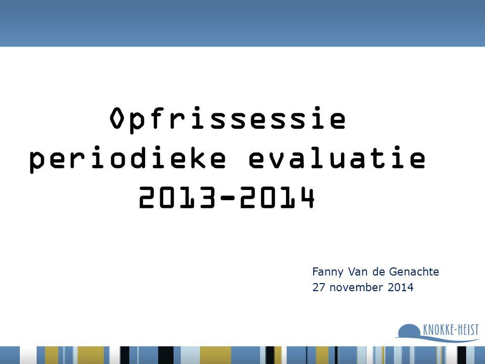 Opfrissessie periodieke evaluatie 2013-2014 Fanny Van de Genachte 27 november 2014 2012