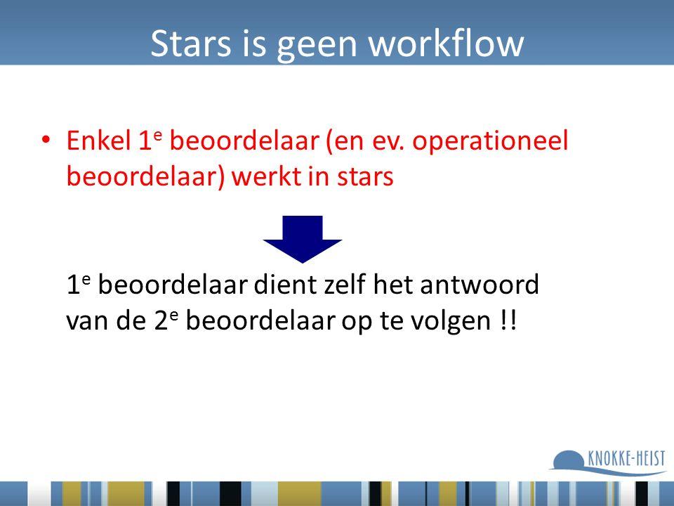 Stars is geen workflow Enkel 1 e beoordelaar (en ev.
