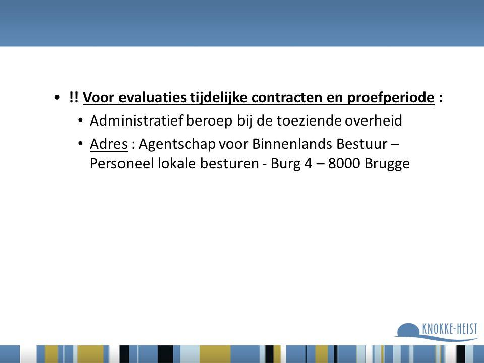 !! Voor evaluaties tijdelijke contracten en proefperiode : Administratief beroep bij de toeziende overheid Adres : Agentschap voor Binnenlands Bestuur