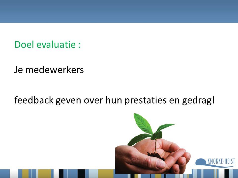 Doel evaluatie : Je medewerkers feedback geven over hun prestaties en gedrag!