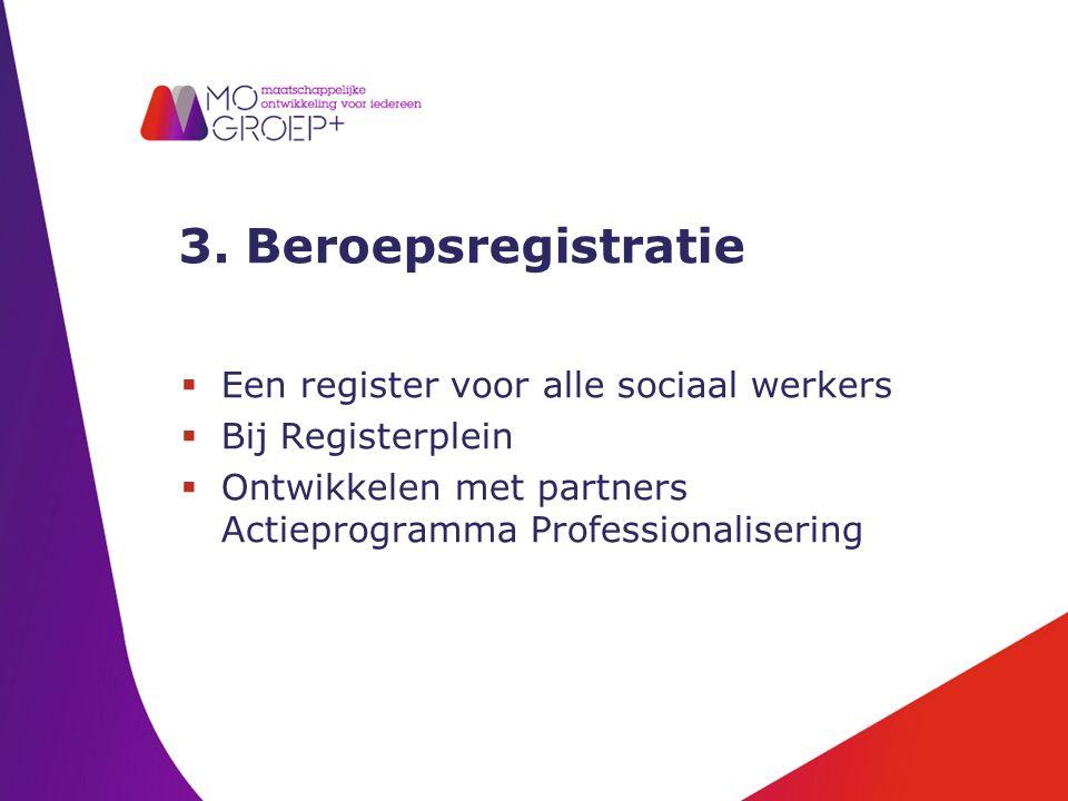 3. Beroepsregistratie  Een register voor alle sociaal werkers  Bij Registerplein  Ontwikkelen met partners Actieprogramma Professionalisering