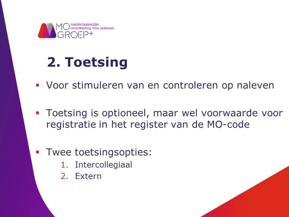 2. Toetsing  Voor stimuleren van en controleren op naleven  Toetsing is optioneel, maar wel voorwaarde voor registratie in het register van de MO-co