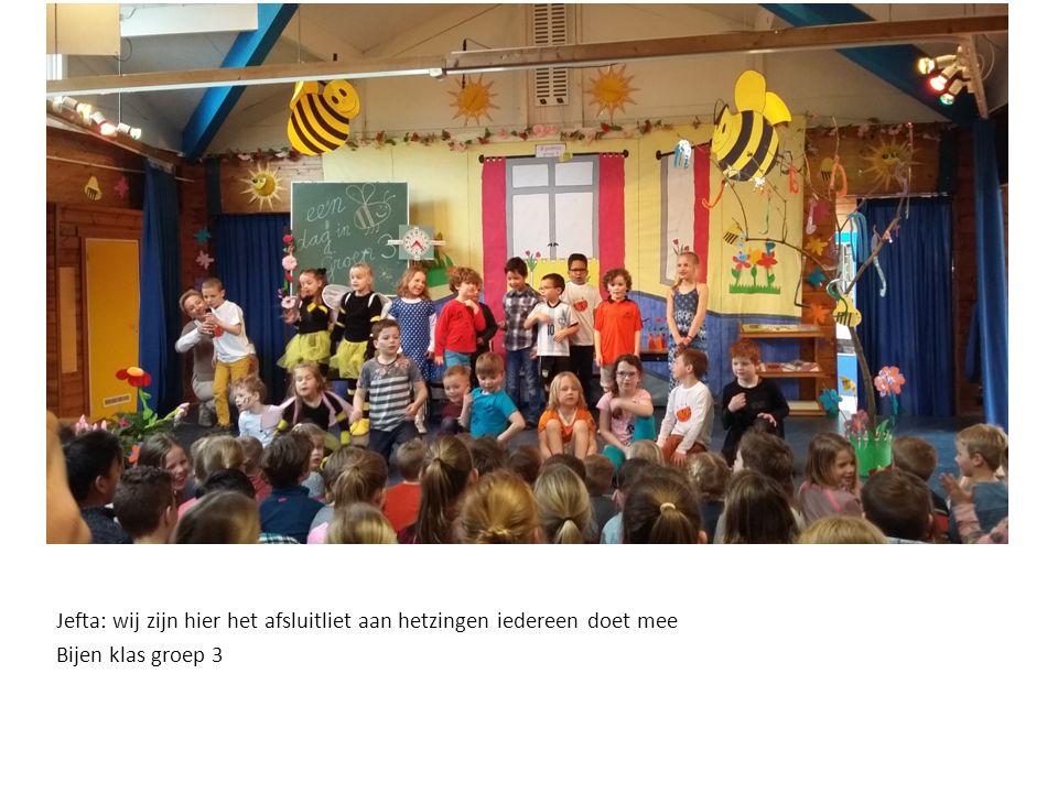 Jefta: wij zijn hier het afsluitliet aan hetzingen iedereen doet mee Bijen klas groep 3