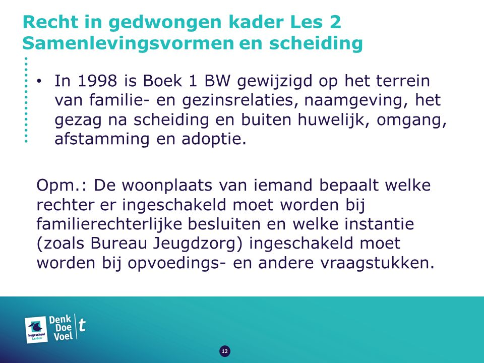 Recht in gedwongen kader Les 2 Samenlevingsvormen en scheiding In 1998 is Boek 1 BW gewijzigd op het terrein van familie- en gezinsrelaties, naamgevin