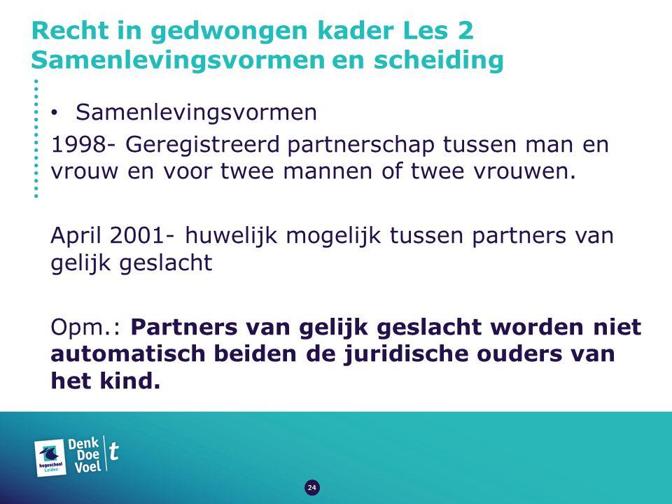 Recht in gedwongen kader Les 2 Samenlevingsvormen en scheiding Samenlevingsvormen 1998- Geregistreerd partnerschap tussen man en vrouw en voor twee ma