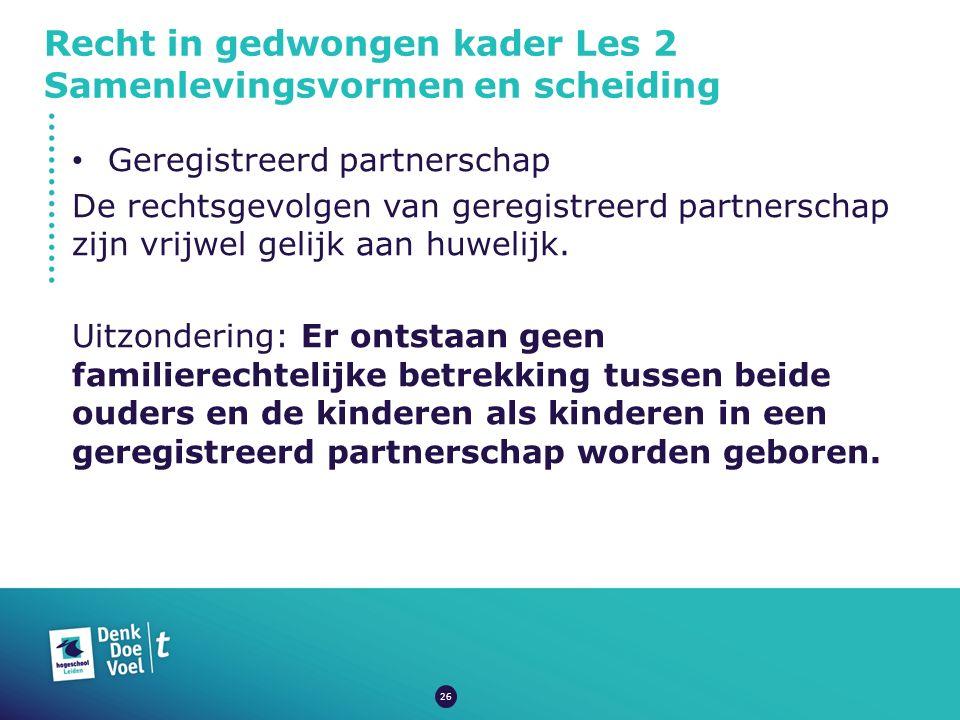 Recht in gedwongen kader Les 2 Samenlevingsvormen en scheiding Geregistreerd partnerschap De rechtsgevolgen van geregistreerd partnerschap zijn vrijwe