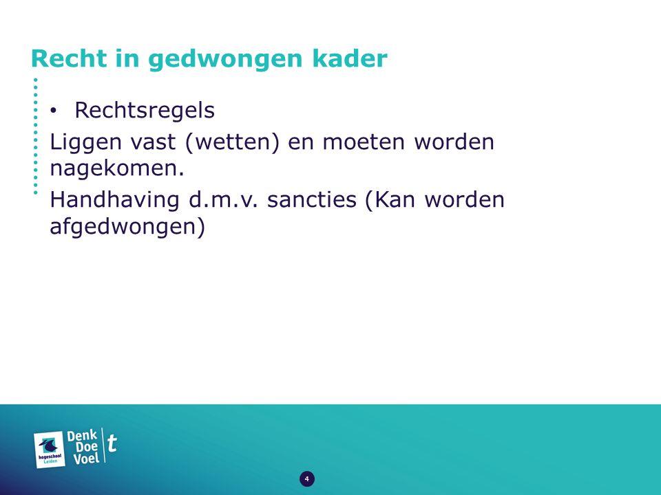 Recht in gedwongen kader WIGK Rechtsbronnen -Wet – en regelgeving (vastgesteld door de overheid; 1 e, 2 e kamer en de Staten- Generaal.