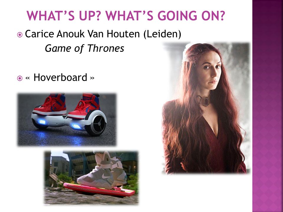  Carice Anouk Van Houten (Leiden) Game of Thrones  « Hoverboard »