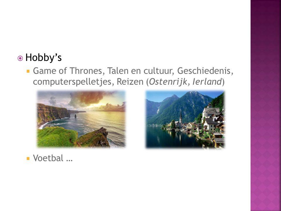  Hobby's  Game of Thrones, Talen en cultuur, Geschiedenis, computerspelletjes, Reizen (Ostenrijk, Ierland)  Voetbal …