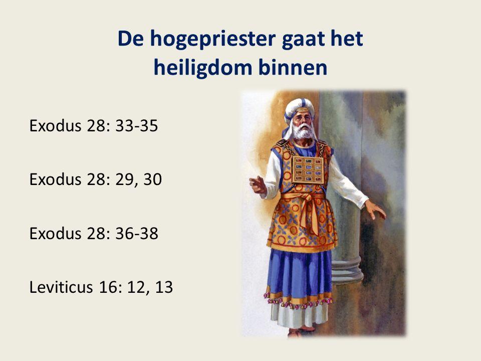 De hogepriester gaat het heiligdom binnen Exodus 28: 33-35 Exodus 28: 29, 30 Exodus 28: 36-38 Leviticus 16: 12, 13