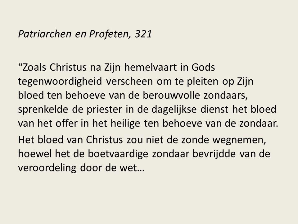 """Patriarchen en Profeten, 321 """"Zoals Christus na Zijn hemelvaart in Gods tegenwoordigheid verscheen om te pleiten op Zijn bloed ten behoeve van de bero"""