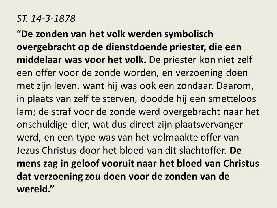 """ST. 14-3-1878 """"De zonden van het volk werden symbolisch overgebracht op de dienstdoende priester, die een middelaar was voor het volk. De priester kon"""