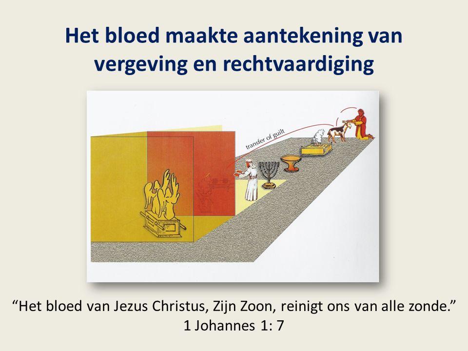 Het bloed maakte aantekening van vergeving en rechtvaardiging Het bloed van Jezus Christus, Zijn Zoon, reinigt ons van alle zonde. 1 Johannes 1: 7