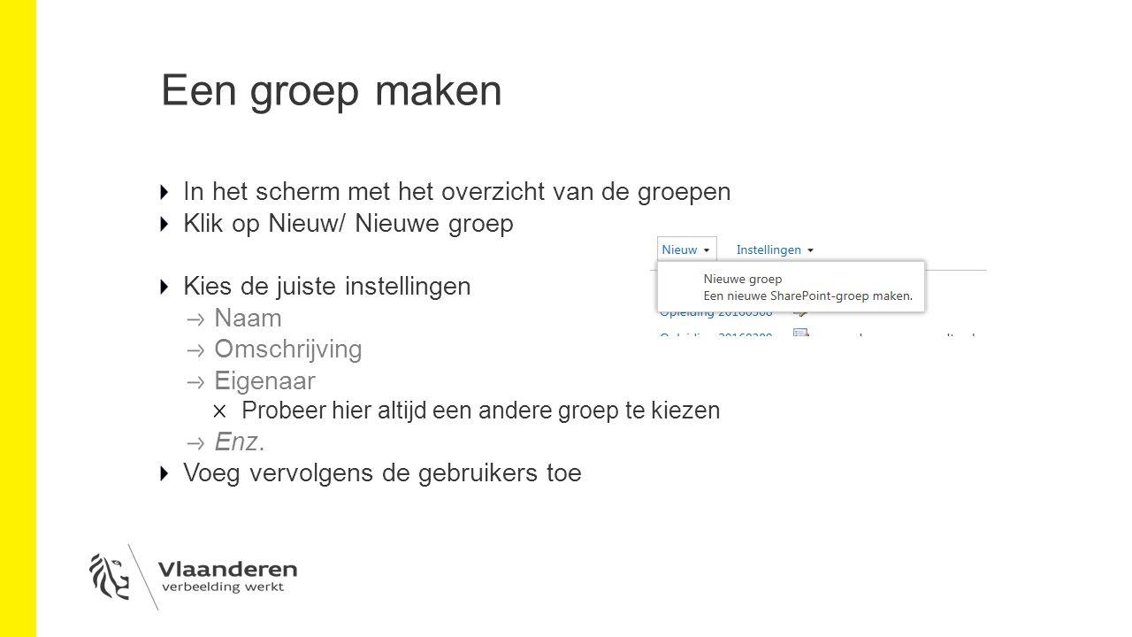 Een groep maken In het scherm met het overzicht van de groepen Klik op Nieuw/ Nieuwe groep Kies de juiste instellingen Naam Omschrijving Eigenaar Probeer hier altijd een andere groep te kiezen Enz.
