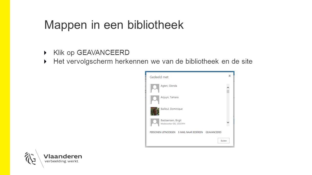 Mappen in een bibliotheek Klik op GEAVANCEERD Het vervolgscherm herkennen we van de bibliotheek en de site