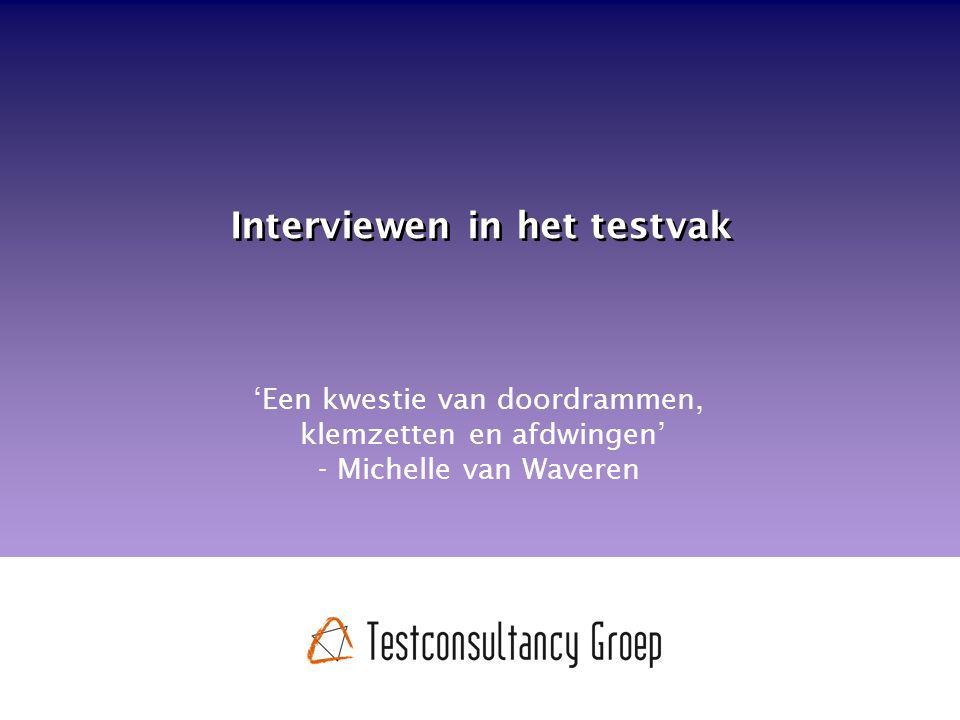 Interviewen in het testvak 'Een kwestie van doordrammen, klemzetten en afdwingen' - Michelle van Waveren