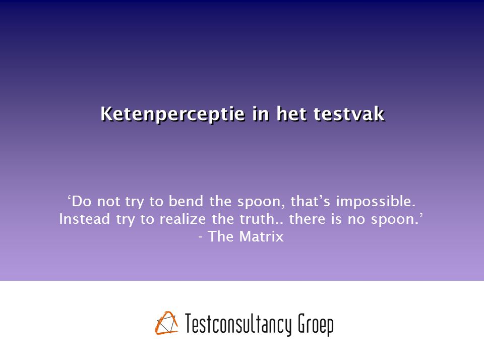 Ketenperceptie in het testvak 'Do not try to bend the spoon, that's impossible.